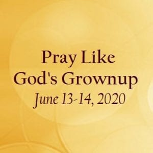 Pray Like God's Grownup WORKSHOP
