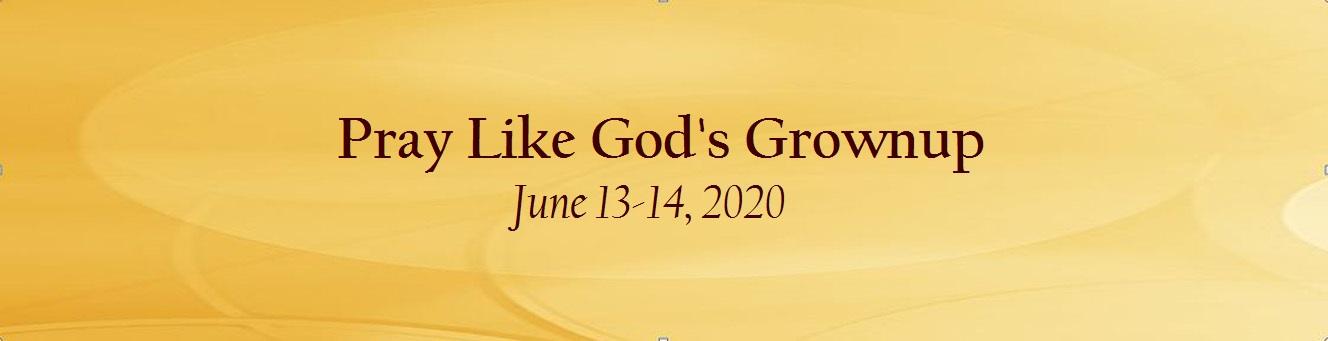 Praying Like God's Grownup